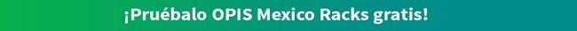 Pruebalo OPIS Mexico Racks gratis